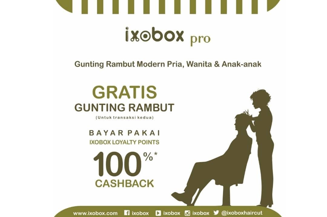 """IXOBOX Promo """"Gunting Rambut Gratis"""" (untuk transaksi kedua) dengan Cashback 100% Ixobox Loyalty Poi"""