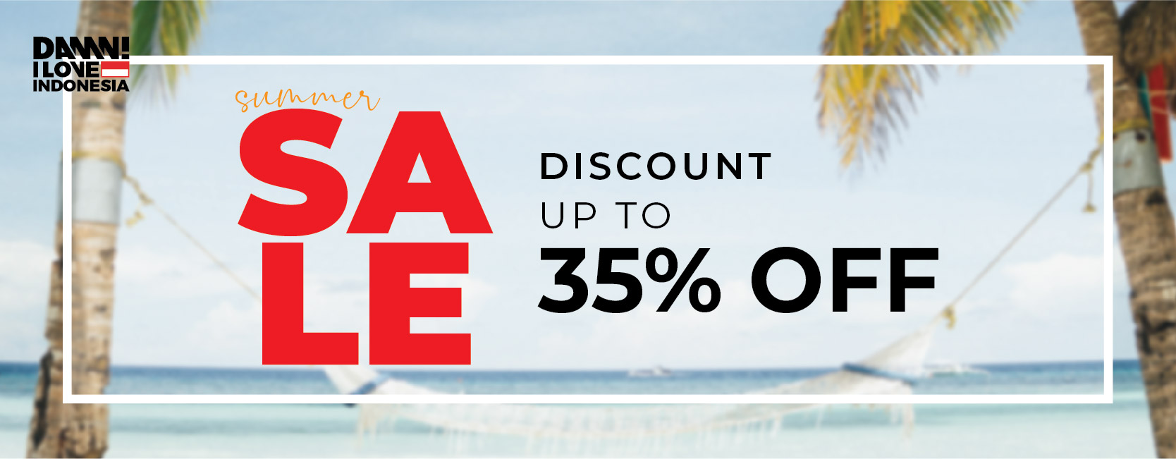 DAMN! I LOVE INDONESIA Promo SUMMER SALE Disc up to 35% Off