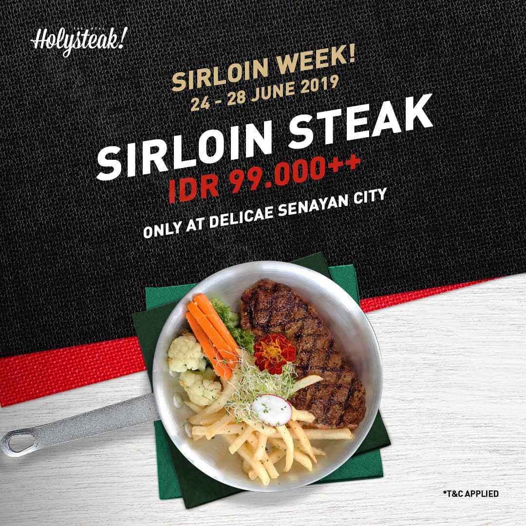 Diskon HOLYSTEAK Promo Sirloin Steak IDR 99.000 Only At Delicae Senayan City
