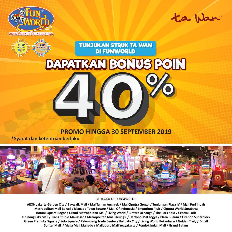 FUNWORLD Promo BONUS POIN 40% dengan menunjukkan Struk Ta Wan