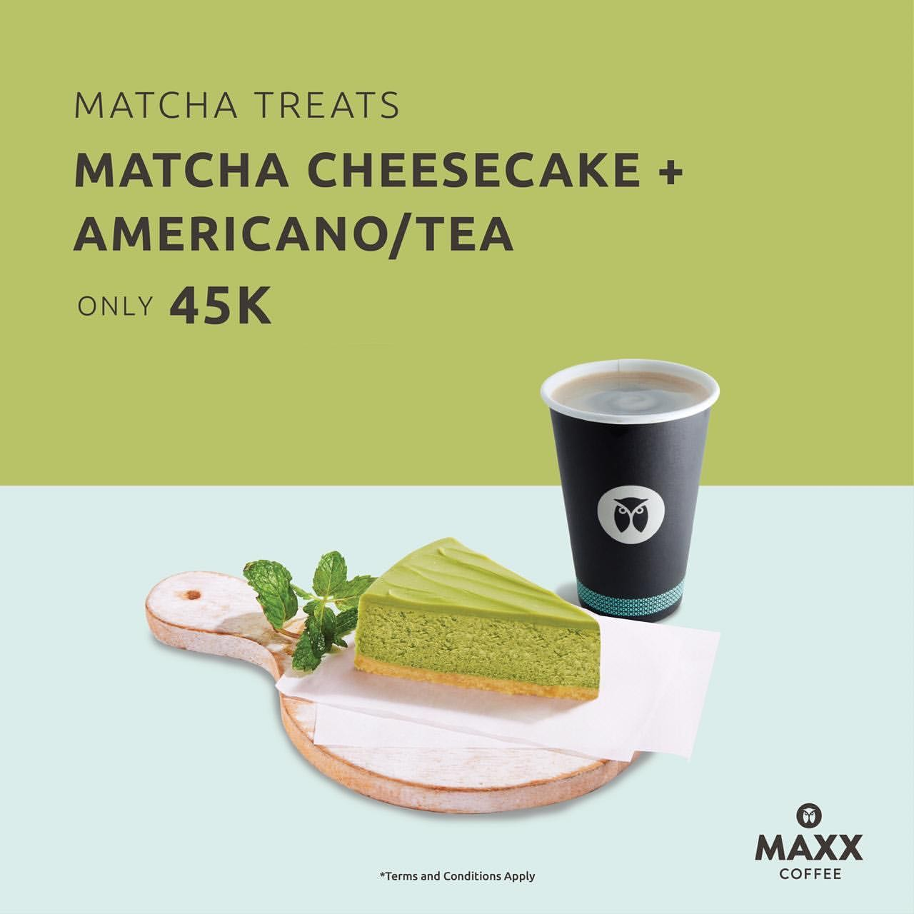 MAXX COFFEE Promo Matcha Cheesecake + Americano per Tea only 45 K*